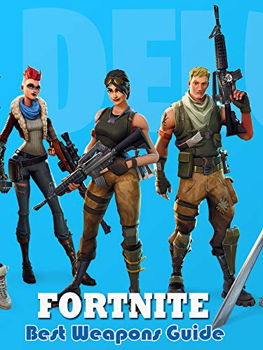Fortnite: Best Weapons Guide:  The Complete List of the Best Weapons in Fortnite Battle Royale (English Edition)