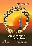 Schlangenring und Werwolfstein. Keltische Sagen aus dem deutschen Sprachraum