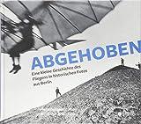 Abgehoben: Eine kleine Geschichte des Fliegens in historischen Fotos aus Berlin