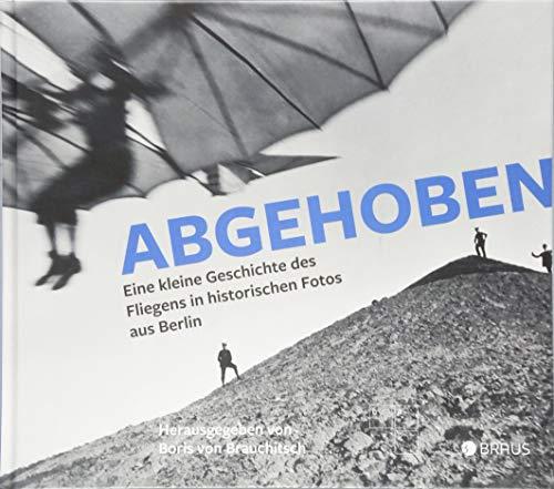 Abgehoben: Eine kleine Geschichte des Fliegens in historischen Fotos aus Berlin Buch-Cover