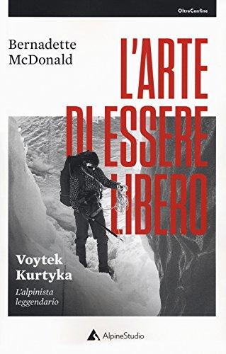 L'arte di essere libero. Voytek Kurtyka. L'alpinista leggendario