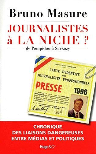 Journalistes à la niche ? : De Pompidou à Sarkozy, chronique des liaisons dangereuses entre médias et politiques par Bruno Masure