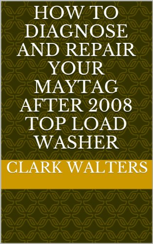 how-to-diagnose-and-repair-your-maytag-after-2008-top-load-washer-english-edition