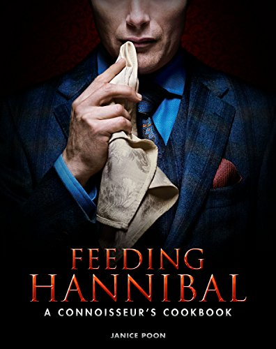 Feeding Hannibal: A Connoisseur\'s Cookbook