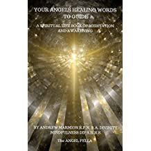 Your Angels Healing Words To Guide: A Spiritual Life Book of Meditation and Awakening (Angel Books, Angel Devotion, Angel Messages, Healing Angels, Angel ... Angel Connections 1) (English Edition)