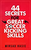 44 Secrets for Great Soccer Kicking Skills