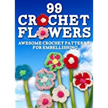 99 Crochet Flowers: Awesome Flowers for Embellishing (English Edition)