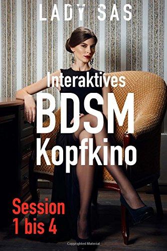 BDSM Kopfkino 1 bis 4: Interaktive Sessions mit Herrin Lady Sas
