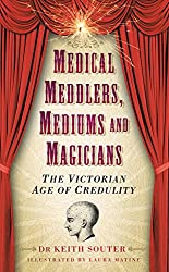 Medical Meddlers, Mediums & Magicians: The Victorian Age of Credulity