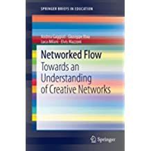 Networked Flow: Towards an Understanding of Creative Networks