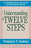 Understanding the Twelve Steps: An Interpretation and Guide for Recovering: A Interpretation and Guide for Recovering People
