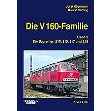 Die V 160-Familie: Band 2: Die Baureihen 210, 215, 217, 218.0 und 219