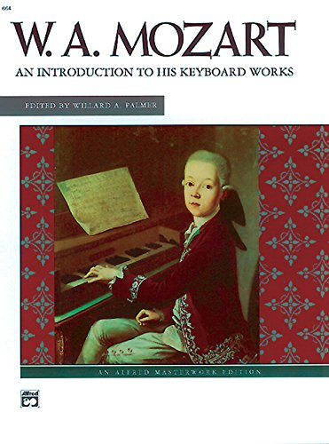 Mozart -- An Introduction to His Keyboard Works (Alfred Masterwork Editions)