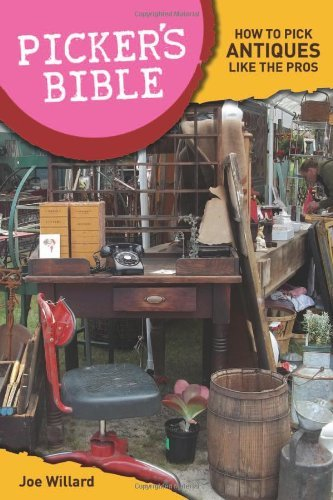Picker's Bible: How to Pick Antiques Like the Pros: Written by Joe Williard, 2011 Edition, Publisher: Krause Publications [Paperback]