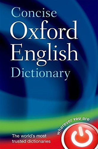 Concise Oxford English Dictionary: Main edition by Oxford Dictionaries (2011-08-01)
