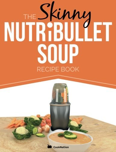 [The Skinny NUTRiBULLET Soup Recipe Book: Delicious, Quick & Easy, Single Serving Soups & Pasta Sauces For Your Nutribullet. All Under 100, 200, 300 & 400 Calories.] [By: CookNation] [August, 2014]