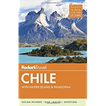 Fodor's Chile: with Easter Island & Patagonia (Travel Guide, Band 6)