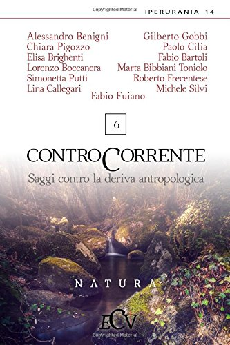 Contro Corrente: Saggi contro la deriva antropologica. Vol. 6