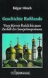 Geschichte Russlands: Vom Kiewer Reich bis zum Zerfall des Sowjetimperiums (Ländergeschichten) - Edgar Hösch