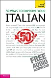 50 Ways To Improve Your Italian: Teach Yourself