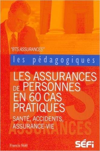 Les assurances de personnes en 60 cas pratiques : BTS Assurance de Francis Noël ( 20 février 2015 )