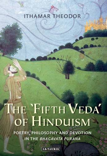 The 'Fifth Veda' of Hinduism: Poetry, Philosophy and Devotion in the Bhagavata Purana (Library of Modern Religion) by Ithamar Theodor (2016-01-30)