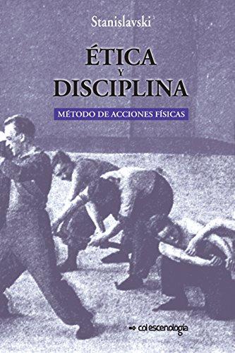 Ética y disciplina.: Método de acciones físicas por C Stanislavski