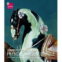 Pferde, Wagen, Ställe: Reiten, Fahren und die Jagd zu Pferd im Haus Liechtenstein