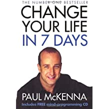 Change Your Life in Seven Days by Paul McKenna (2004-01-19)