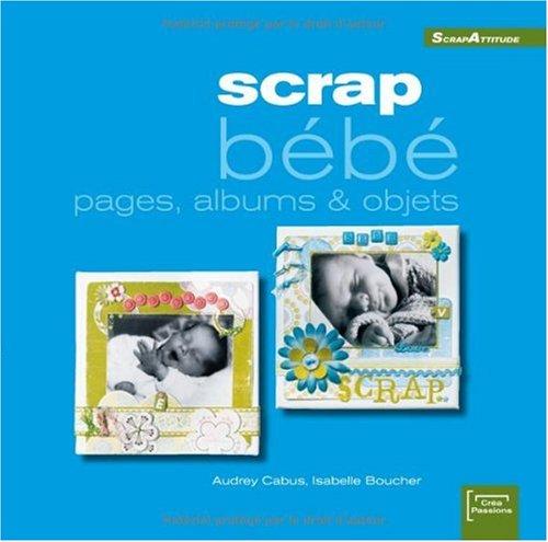 Scrap bébé : Pages, albums & objets (ancien prix éditeur 15 euros)