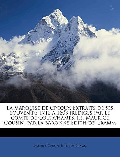 La marquise de Créquy. Extraits de ses souvenirs 1710 à 1803 [rédigés par le comte de Courchamps,...