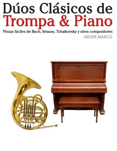 Dúos Clásicos de Trompa & Piano: Piezas fáciles de Bach, Strauss, Tchaikovsky y otros compositores - 9781478275671
