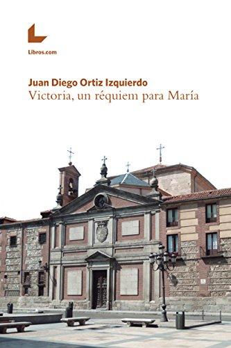 Victoria, un réquiem para María por Juan Diego Ortiz Izquierdo