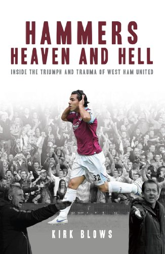 Hammers Heaven and Hell: From Take-Off to Tévez - Two Seasons of Triumph and Trauma at West Ham United (English Edition)