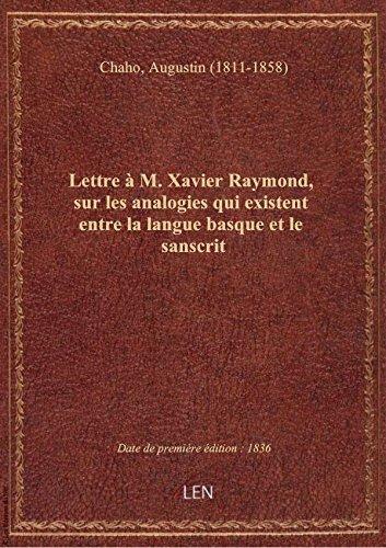Lettre  M. Xavier Raymond, sur les analogies qui existent entre la langue basque et le sanscrit / p