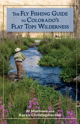 The Fly Fishing Guide to Colorado's Flat Tops Wilderness (The Pruett Series) (English Edition) por Al Marlowe