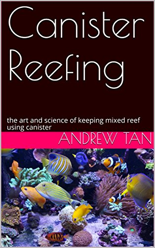 Canister Reefing: the art and science of keeping mixed reef using canister (English Edition)