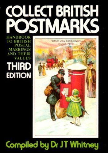 Collect British Postmarks: Handbook to British Postal Markings and Their Values by Dr J. T. Whitney (1983-09-01)