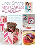 Lindy Smith's Mini Cakes Academy: Step-by-Step Expert Cake Decorating Techniques for Over 30 Mini Cake Designs