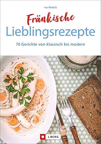Fränkisch kochen: Fränkische Lieblingsrezepte von Sauerbraten bis zur Gold und Silbertorte. Die...