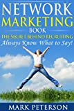 Network Marketing Pro, The SECRET Behind Recruiting in Network Marketing: Always Know What to Say (Confidential Book)! (Network Marketing Beginners, Recruiting, ... Prospecting, MLM, Networkers Vol. 1)