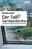 Der Fall Garnisonkirche. Ein Verloren-in-Potsdam-Krimi