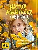 Naturabenteuer für Kinder: Spiel - und Bastelideen für Flussbaumeister und Waldprinzessinnen (GU Naturtitel)