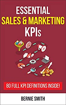 Essential Sales and Marketing KPIs: 80 Full KPI Definitions Included (Essential KPIs Book 5) by [Smith, Bernie]