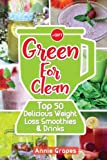 Green for Clean: Top 50 Delicious Weight Loss Smoothies & Drinks: (Smoothie Recipes, Smoothie diet, Smoothies for Weight Loss, Green Smoothie, Vegan ... Clean Eating, Clean Eating Recipes): Volume 3