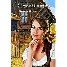 2. Großband Alpenträume: 3 Romane in einem Band (Heimatromane)