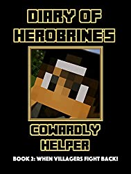 When Villagers Fight Back! (Diary of Herobrine's Cowardly Helper Book 2)