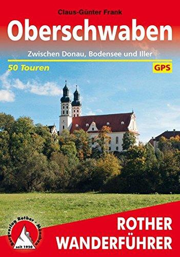 Oberschwaben: Zwischen Donau, Bodensee und Iller. 50 Touren. Mit GPS-Tracks. (Rother Wanderführer)