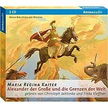 Alexander der Große und die Grenzen der Welt: Arena Bibliothek des Wissens - Lebendige Biographien