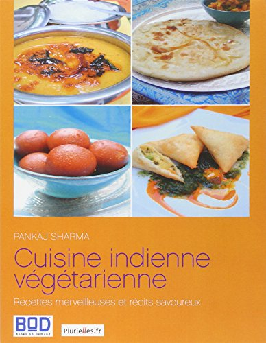 Cuisine indienne végétarienne : Recettes merveilleuses et récits savoureux